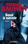 Livre : Seul à savoir de Patrick Bauwen